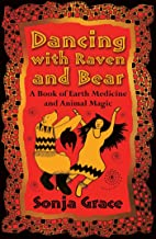 Dancing with Raven and Bear: A Book of Earth Medicine and Animal Magic (English Edition)