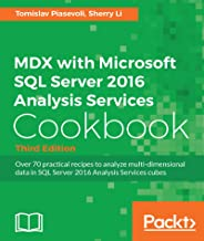 MDX with Microsoft SQL Server 2016 Analysis Services Cookbook - Third Edition: Relevant and powerful new recipes added (En...