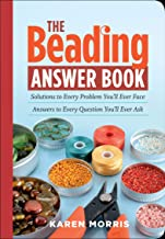 The Beading Answer Book: Solutions to Every Problem You'll Ever Face, Answers to Every Question You'll Ever Ask (English E...