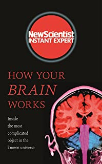 How Your Brain Works: Inside the most complicated object in the known universe (New Scientist Instant Expert) (English Edi...