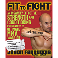 Fit to Fight: An Insanely Effective Strength and Conditionin…