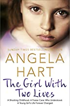 The Girl With Two Lives: A Shocking Childhood. A Foster Carer Who Understood. A Young Girl's Life Forever Changed (Angela ...