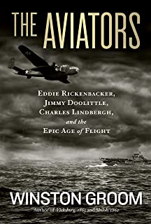 The Aviators: Eddie Rickenbacker, Jimmy Doolittle, Charles Lindbergh, and the Epic Age of Flight (English Edition)