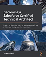 Becoming a Salesforce Certified Technical Architect: Prepare for the review board by practicing example-led architectural ...