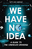 We Have No Idea: A Guide to the Unknown Universe (English Ed…