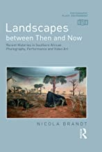 Landscapes between Then and Now: Recent Histories in Southern African Photography, Performance and Video Art (Photography,...