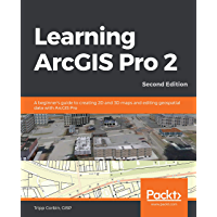 Learning ArcGIS Pro 2: A beginner's guide to creating 2D and…