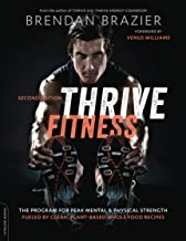 Thrive Fitness, second edition: The Program for Peak Mental and Physical Strength-Fueled by Clean, Plant-based, Whole Food...