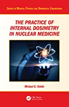 The Practice of Internal Dosimetry in Nuclear Medicine (Series in Medical Physics and Biomedical Engineering) (English Edi...