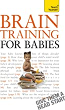 Brain Training for Babies: Activities and games proven to boost your child's intellectual and physical development (Teach ...
