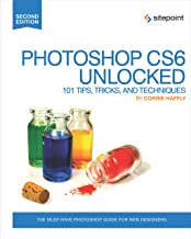 Photoshop CS6 Unlocked: 101 Tips, Tricks, and Techniques (English Edition)