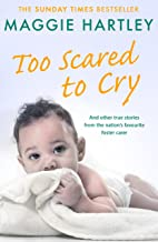 Too Scared To Cry: And other true stories from the nation's favourite foster carer (A Maggie Hartley Foster Carer Story) (...
