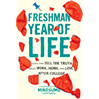 Freshman Year of Life: Essays That Tell the Truth About Work…