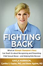 Fighting Back: What an Olympic Champion's Story Can Teach Us about Recognizing and Preventing Child Sexual Abuse--and Help...