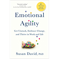 Emotional Agility: Get Unstuck, Embrace Change, and Thrive i…