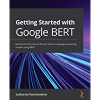 Getting Started with Google BERT: Build and train state-of-t…