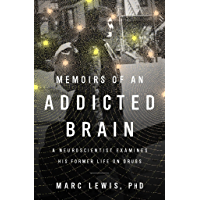 Memoirs of an Addicted Brain: A Neuroscientist Examines his…