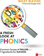 A Fresh Look at Phonics, Grades K-2: Common Causes of Failure and 7 Ingredients for Success (Corwin Literacy) (English Edi...
