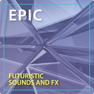 Epic Futuristic Sounds and FX