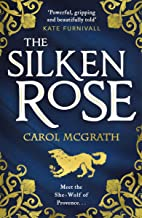 The Silken Rose: The spellbinding and completely gripping new story of England's forgotten queen . . . (The She-Wolves Tri...