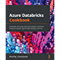 Azure Databricks Cookbook: Accelerate and scale real-time an…