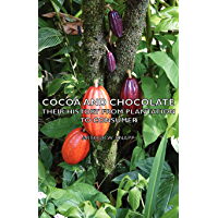 Cocoa and Chocolate - Their History from Plantation to Consu…