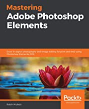 Mastering Adobe Photoshop Elements: Excel in digital photography and image editing for print and web using Photoshop Eleme...