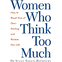 Women Who Think Too Much: How to break free of overthinking…