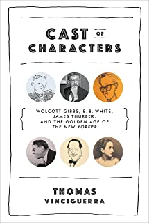 Cast of Characters: Wolcott Gibbs, E. B. White, James Thurber, and the Golden Age of The New Yorker (English Edition)
