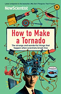 How to Make a Tornado: The strange and wonderful things that happen when scientists break free (English Edition)