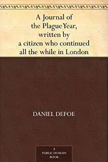 A Journal of the Plague Year, written by a citizen who continued all the while in London (免费公版书) (English Edition)