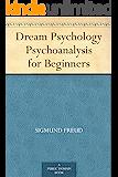 Dream Psychology Psychoanalysis for Beginners (English Editi…