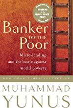 Banker To The Poor: Micro-Lending and the Battle Against World Poverty (English Edition)