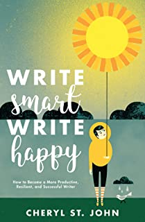Write Smart, Write Happy: How to Become a More Productive, Resilient and Successful Writer (English Edition)