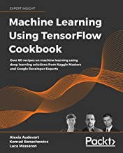 Machine Learning Using TensorFlow Cookbook: Over 60 recipes on machine learning using deep learning solutions from Kaggle ...