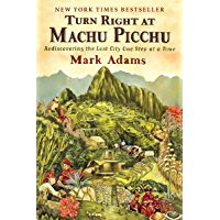 Turn Right at Machu Picchu: Rediscovering the Lost City One…