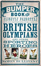 The Bumper Book of Slightly Forgotten but Nevertheless Still Great British Olympians and Other Sporting Heroes (English Ed...