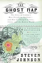 The Ghost Map: The Story of London's Most Terrifying Epidemic--and How It Changed Science, Cities, and the Modern World (E...