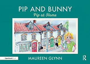 Pip and Bunny: Pip at Home (Supporting Language and Emotional Development in the Early Years through Reading Book 6) (Engl...