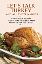 Let's Talk Turkey . . . And All the Trimmings: 100 Delicious Holiday Recipes, Tips, and Ideas from America's Top Magazines...