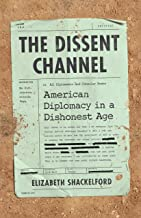 The Dissent Channel: American Diplomacy in a Dishonest Age (English Edition)
