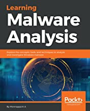 Learning Malware Analysis: Explore the concepts, tools, and techniques to analyze and investigate Windows malware (English...
