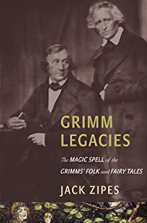 Grimm Legacies: The Magic Spell of the Grimms' Folk and Fairy Tales (English Edition)