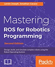 Mastering ROS for Robotics Programming: Design, build, and simulate complex robots using the Robot Operating System, 2nd E...