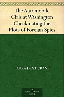 The Automobile Girls at Washington Checkmating the Plots of Foreign Spies (English Edition)