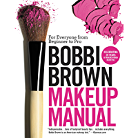 Bobbi Brown Makeup Manual: For Everyone from Beginner to Pro…