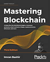 Mastering Blockchain: A deep dive into distributed ledgers, consensus protocols, smart contracts, DApps, cryptocurrencies,...