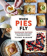 When Pies Fly: Handmade Pastries from Strudels to Stromboli, Empanadas to Knishes (English Edition)