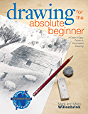 Drawing for the Absolute Beginner: A Clear & Easy Guide to S…