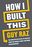 How I Built This: The Unexpected Paths to Success from the W…